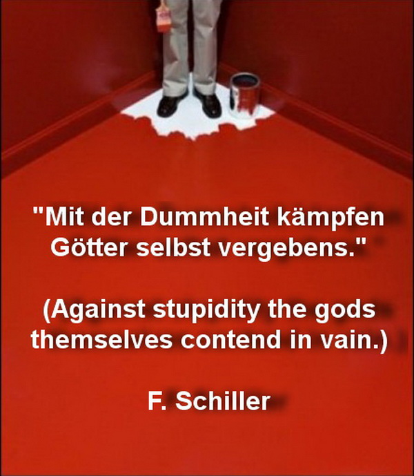 against stupidity the gods themselves contend Category: people quotes, sayings about people more quotes against stupidity the very gods themselves contend in vain – friedrich schiller against boredom the gods themselves fight in vain.